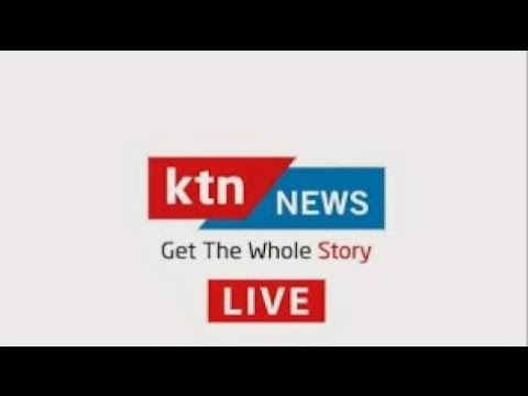 KTN News Livestream Nairobi Kenya