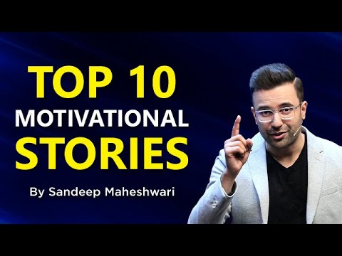 TOP 10 MOTIVATIONAL STORIES, Sandeep Maheshwari, Compilation of Best Stories in Hindi
